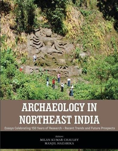 Archaeology in Northeast India: Recent Trends and …