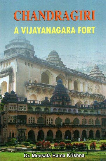 Chandragiri: A Vijayanagara Fort