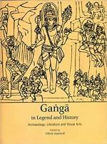 Ganga in Legend and History: Archaeology, Literatu…