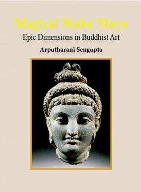 Magical Maha Maya: Epic Dimensions in Buddhist Art…