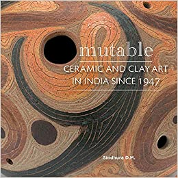 Mutable: Ceramic and Clay Art in India Since 1947 …
