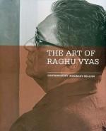 The Art of Raghu Vyas: Contemporary Imaginary Real…