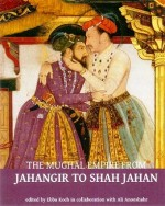 The Mughal Empire from Jahangir to Shah Jahan: Art…
