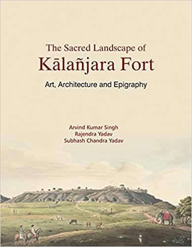 The Sacred Landscape of Kalanjara Fort: Art, Archi…