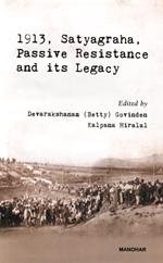 1913, Satyagraha, Passive Resistance and Its Legac…