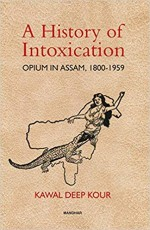 A History of Intoxication: Opium in Assam, 1800-19…
