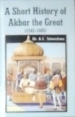 A Short History of Akbar the Great (1542-1605) (Re…