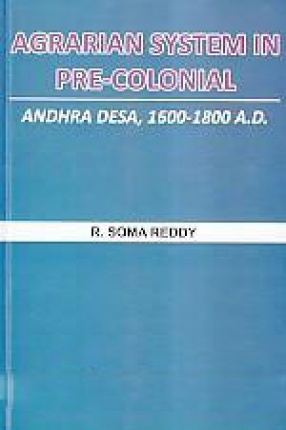 Agrarian System in Pre-Colonial Andhra Desa, 1600-…