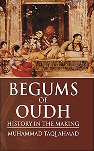 Begums of Oudh: History in the Making