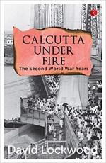 Calcutta under Fire: The Second World War Years