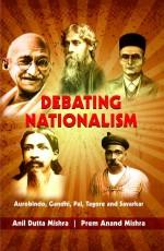 Debating Nationalism: Aurobindo, Gandhi, Pal, Tago…