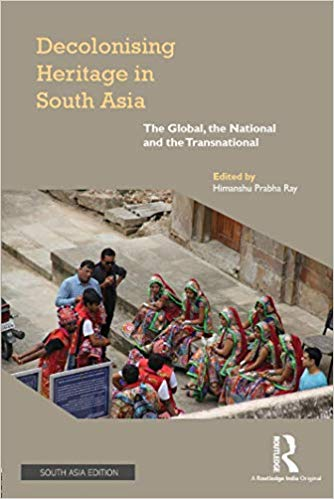 Decolonising Heritage in South Asia: The Global, t…