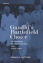 Gandhi`s Battlefield Choice The Mahatma, The Bhaga…