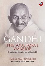 Gandhi: The Soul Force Warrior: Revolutionised Rev…