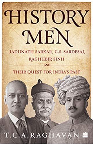 History Men: Jadunath Sarkar, G S Sardesai, Raghub…