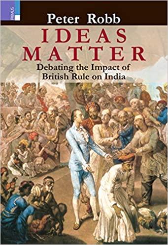 Ideas Matter: Debating the Impact of British Rule …