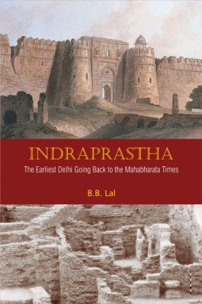 Indraprastha: The Earliest Delhi Going Back to the…