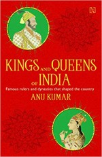 Kings and Queens of India: All About Famous Rulers…