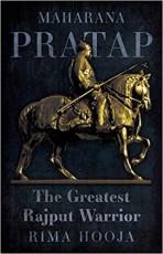Maharana Pratap: The Greatest Rajput Warrior
