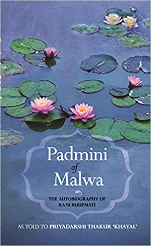 Padmini of Malwa: The Autobiography of Rani Ruupma…