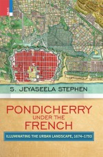 Pondicherry Under the French: Illuminating the Urb…
