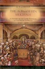 The Forgotten Mughals: A History of the Later Empe…