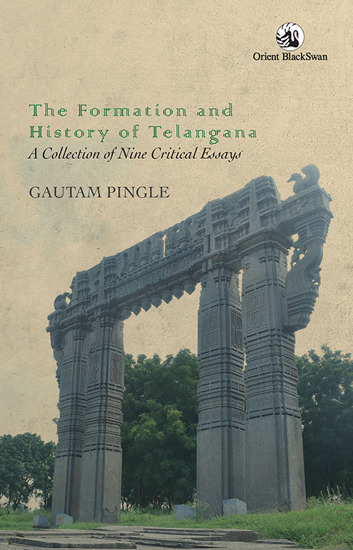 The Formation and History of Telangana: A Collecti…