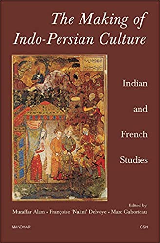 The Making of Indo-Persian Culture: Indian and Fre…