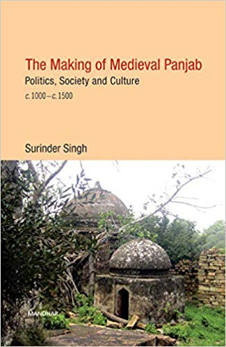 The Making of Medieval Panjab: Politics, Society a…