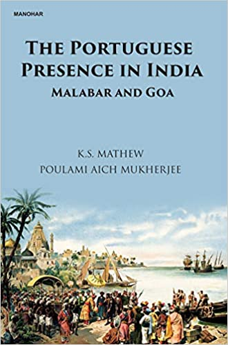 The Portuguese Presence in India: Malabar and Goa …