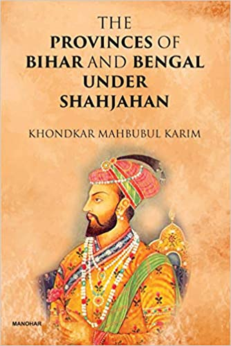 The Provinces of Bihar and Bengal Under Shahjahan …