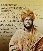 A Bouquet of Swami Vivekananda's Writings: Selecti…