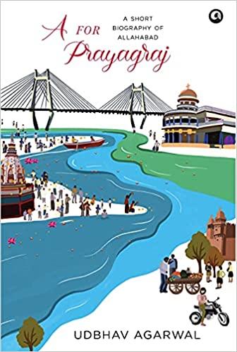 A For Prayagraj: A Short Biography of Allahabad