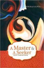 A Master & A Seeker: Life of Sri Mangatramji Mahar…