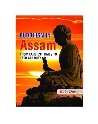 BUDDHISM IN ASSAM: FROM EARLIEST TIMES TO 13TH CEN…