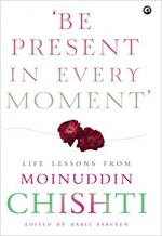 Be Present in Every Moment: Life Lessons from Moin…
