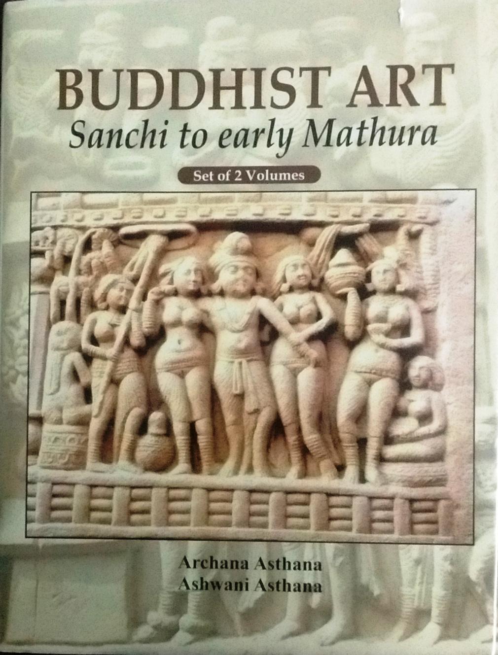 Buddhist Art: Sanchi to Early Mathura (2 Volumes)