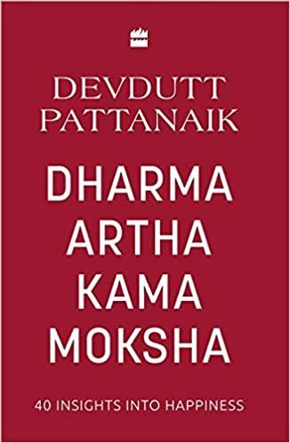 Dharma Artha Kama Moksha: 40 Insights for Happines…