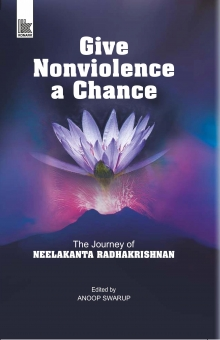 Give Nonviolence a Chance: The Journey of Neelakan…