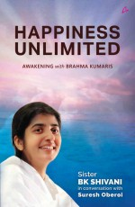 Happiness Unlimited: Awakening with the Brahma Kum…