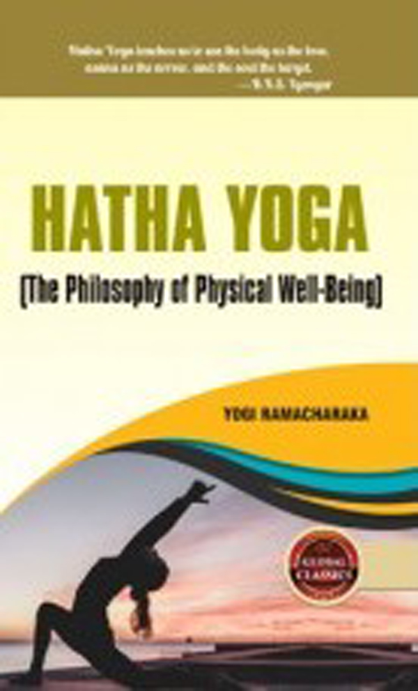 Hatha Yoga (The Philosophy of Physical Well-Being)…