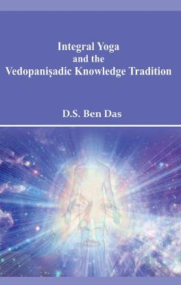 Integral Yoga and the Vedopanisadic Knowledge Trad…