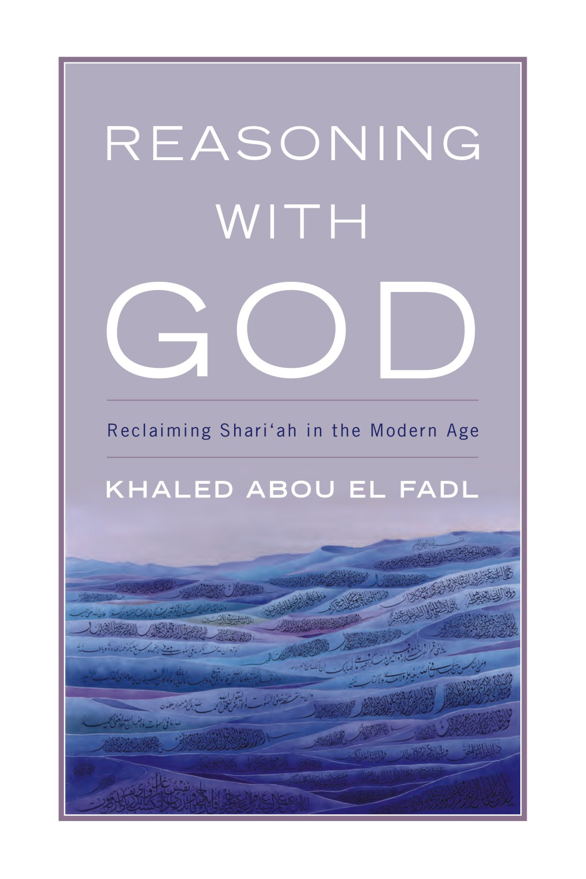 Reasoning with God: Reclaiming Shari`ah in the Mod…