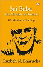 Sai Baba: The Messiah of Oneness: Life, Miracles a…
