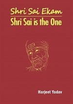 Shri Sai Ekam: Shri Sai is the One