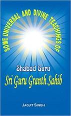 Some Universal and Divine Teachings of Shabad Guru…