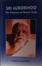 Sri Aurobindo: The Visionary of Human Unity