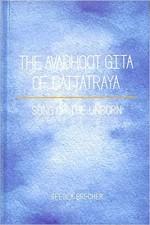 The Avadhoot Gita of Dattatraya: Song of the Unbor…