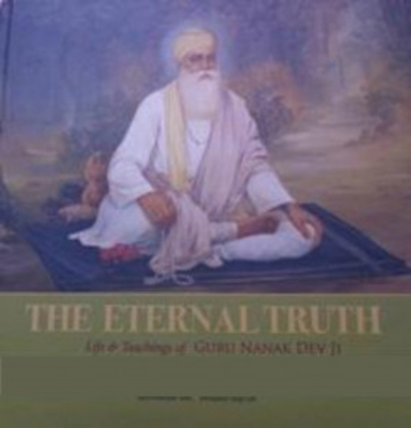 The Eternal Truth: Life & Teachings of Guru Nanak …
