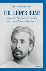 The Lion's Roar: Anagarika Dharmapala and the Maki…